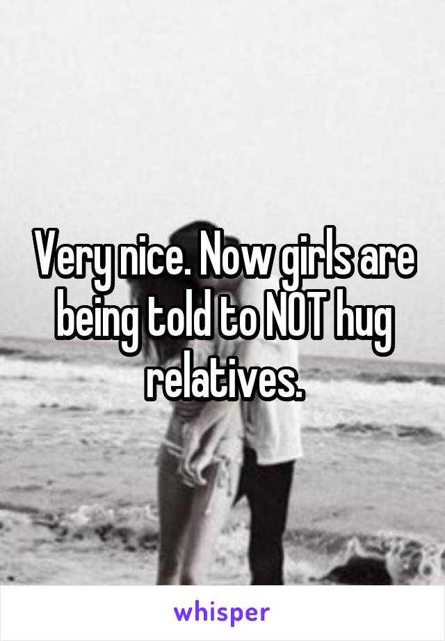 Very nice. Now girls are being told to NOT hug relatives.