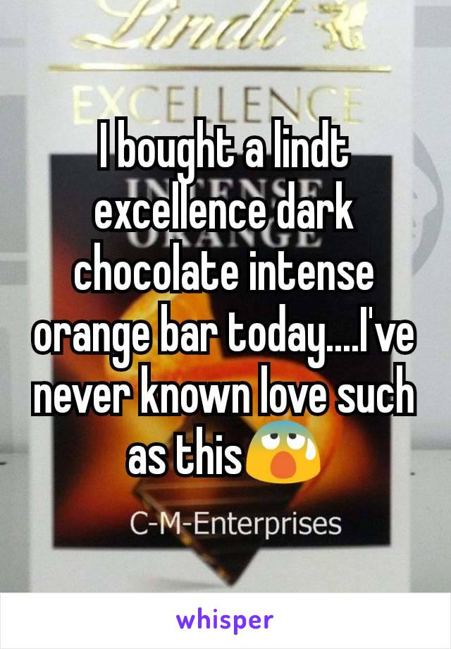 I bought a lindt excellence dark chocolate intense orange bar today....I've never known love such as this😰