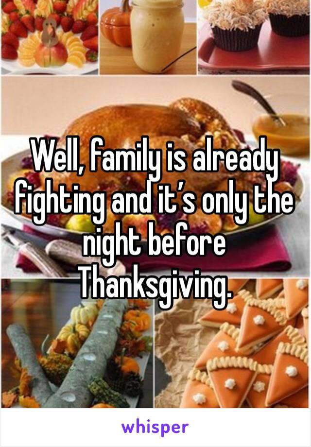 Well, family is already fighting and it's only the night before Thanksgiving.