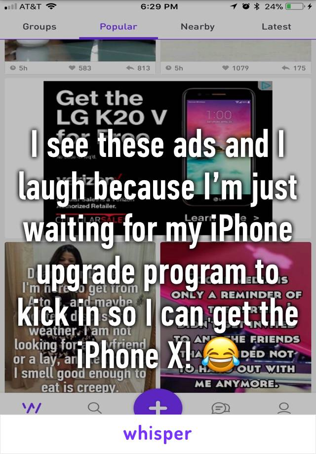 I see these ads and I laugh because I'm just waiting for my iPhone upgrade program to kick in so I can get the iPhone X! 😂