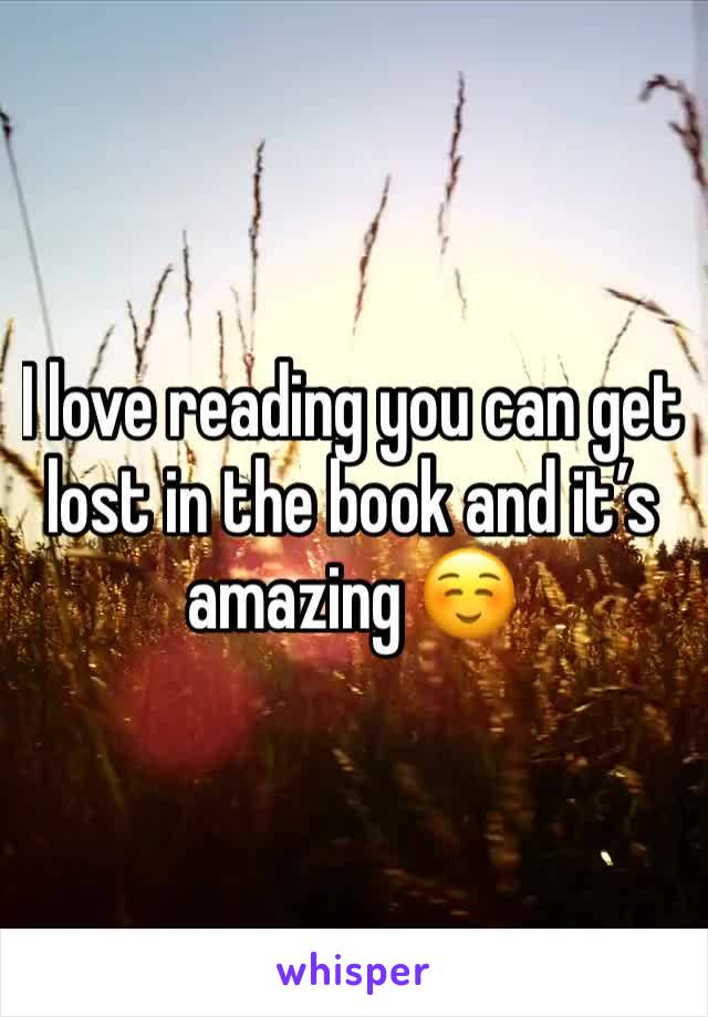 I love reading you can get lost in the book and it's amazing ☺️