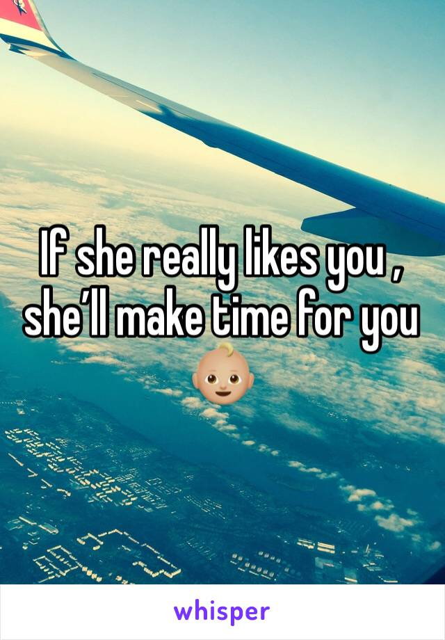 If she really likes you , she'll make time for you 👶🏼