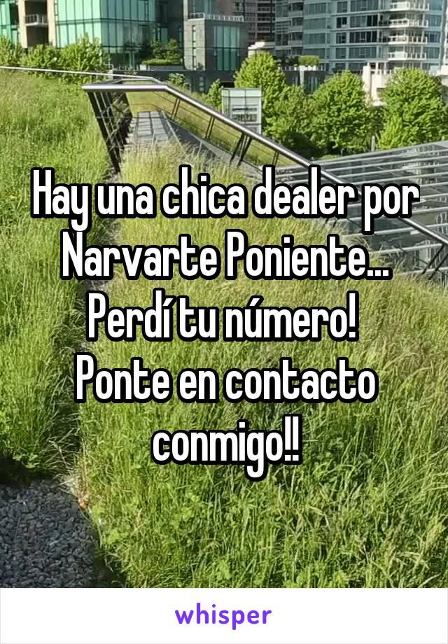 Hay una chica dealer por Narvarte Poniente... Perdí tu número!  Ponte en contacto conmigo!!