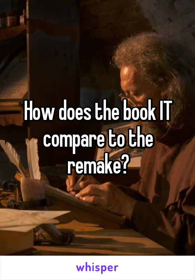 How does the book IT compare to the remake?