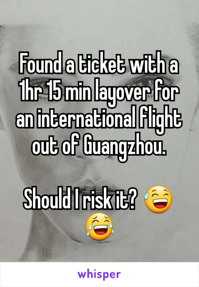 Found a ticket with a 1hr 15 min layover for an international flight out of Guangzhou.  Should I risk it? 😅😂