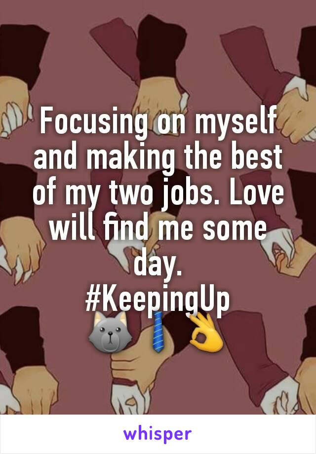 Focusing on myself and making the best of my two jobs. Love will find me some day. #KeepingUp 🐺👔👌