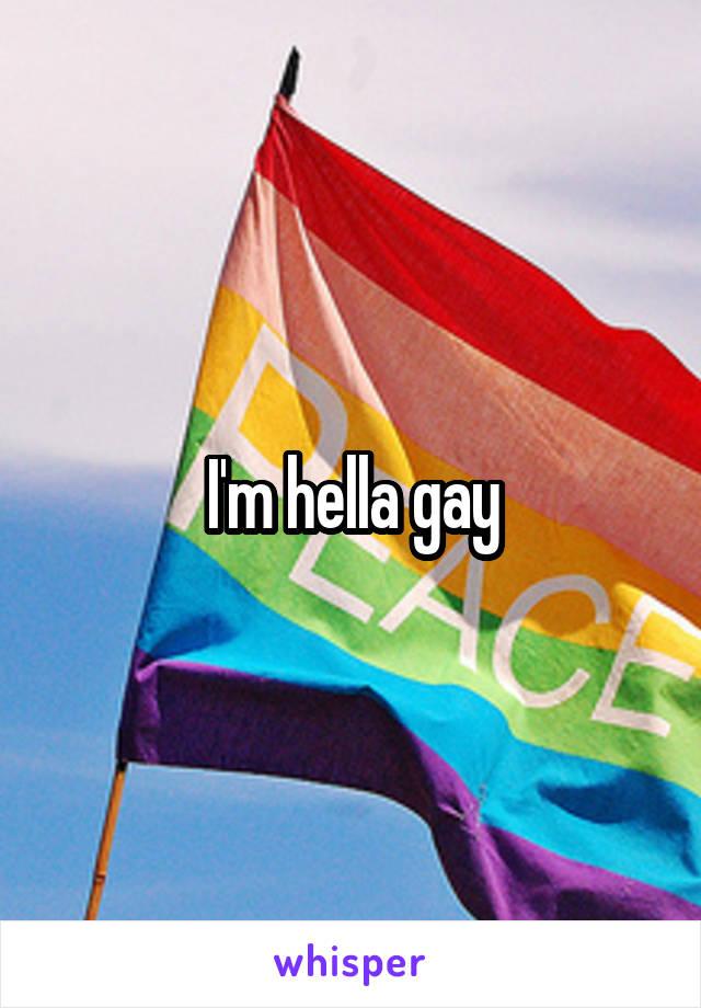 I'm hella gay