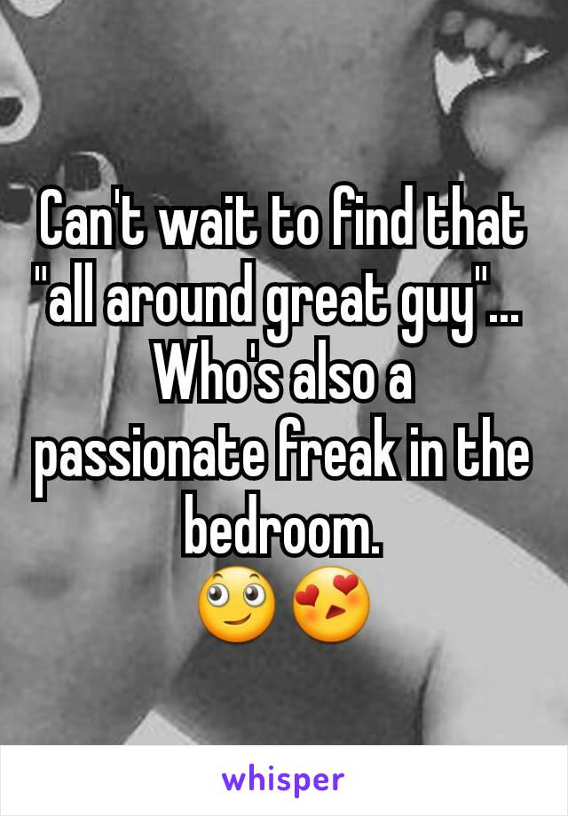 """Can't wait to find that """"all around great guy""""...  Who's also a passionate freak in the bedroom. 🙄😍"""