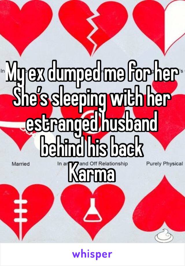 My ex dumped me for her She's sleeping with her estranged husband behind his back  Karma