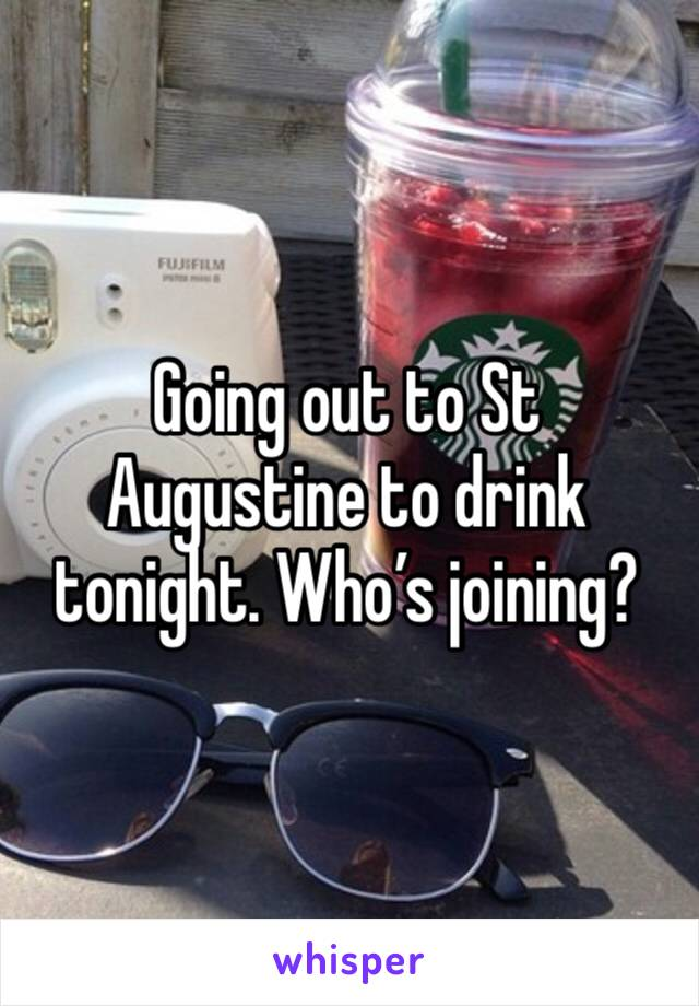 Going out to St Augustine to drink tonight. Who's joining?