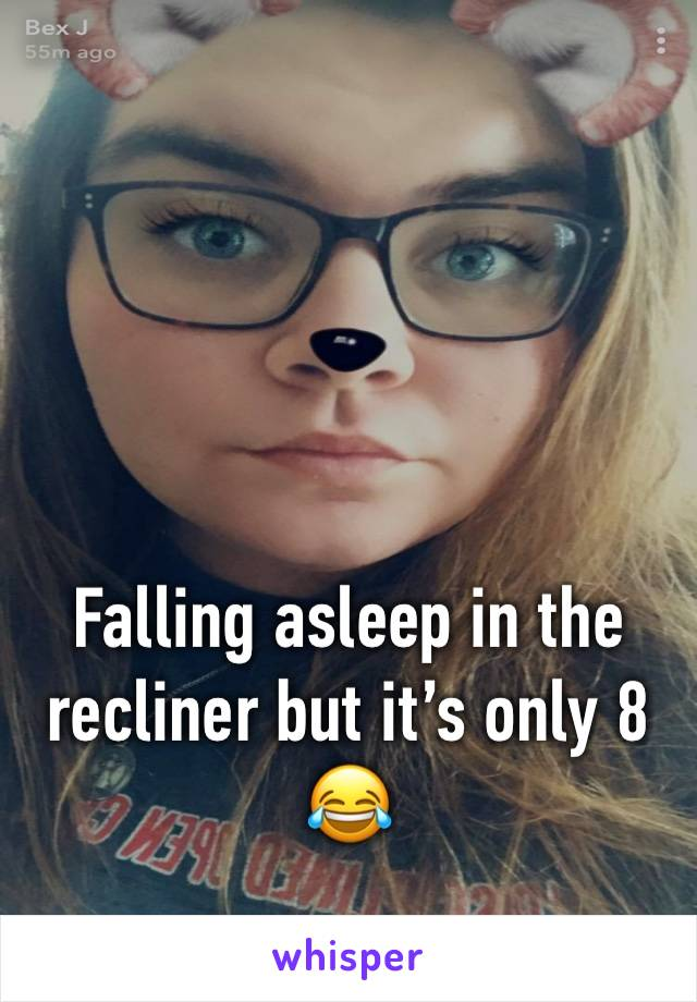 Falling asleep in the recliner but it's only 8 😂
