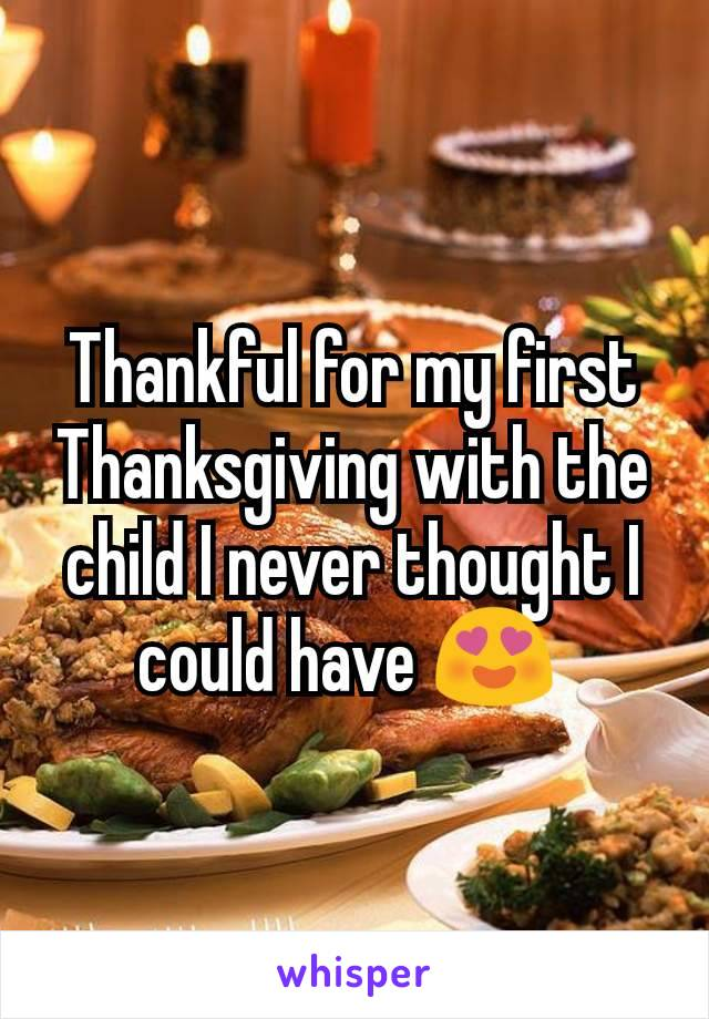 Thankful for my first Thanksgiving with the child I never thought I could have 😍