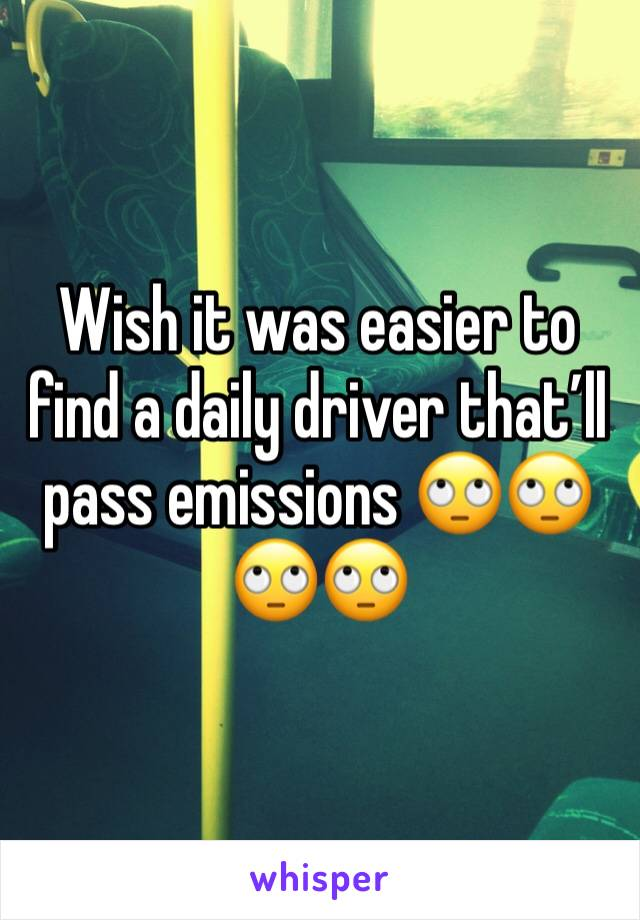 Wish it was easier to find a daily driver that'll pass emissions 🙄🙄🙄🙄