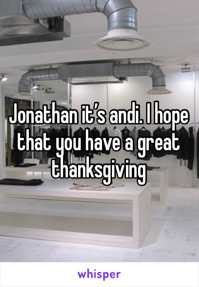 Jonathan it's andi. I hope that you have a great thanksgiving