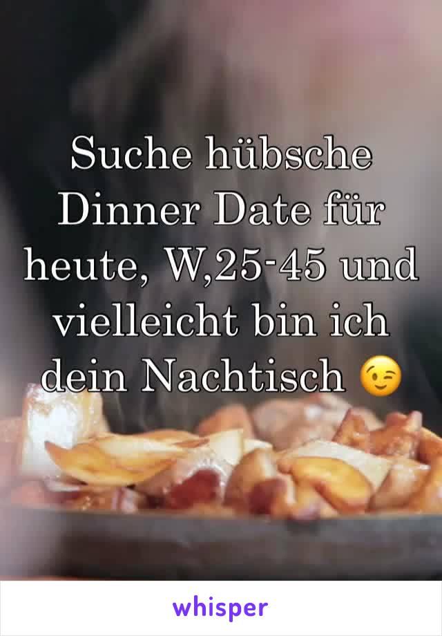 Suche hübsche Dinner Date für heute, W,25-45 und vielleicht bin ich dein Nachtisch 😉