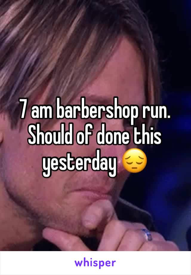7 am barbershop run. Should of done this yesterday 😔