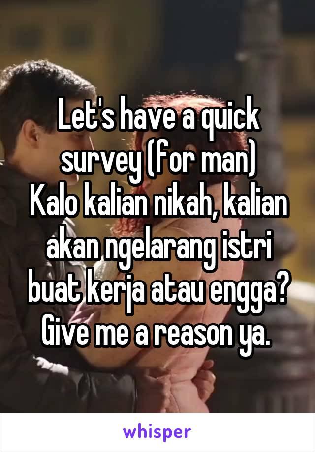 Let's have a quick survey (for man) Kalo kalian nikah, kalian akan ngelarang istri buat kerja atau engga? Give me a reason ya.