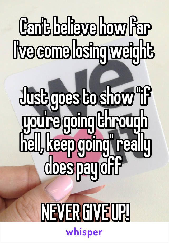 """Can't believe how far I've come losing weight   Just goes to show """"if you're going through hell, keep going"""" really does pay off   NEVER GIVE UP!"""