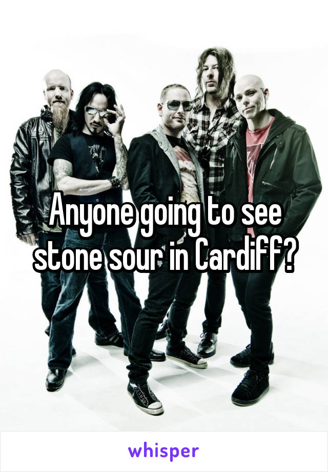 Anyone going to see stone sour in Cardiff?