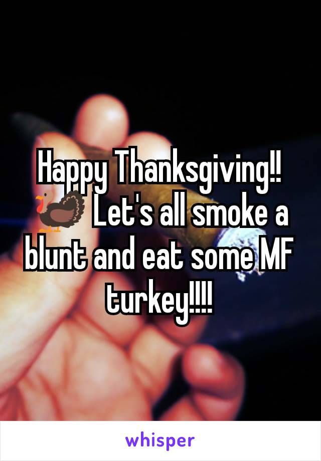 Happy Thanksgiving!!🦃 Let's all smoke a blunt and eat some MF turkey!!!!