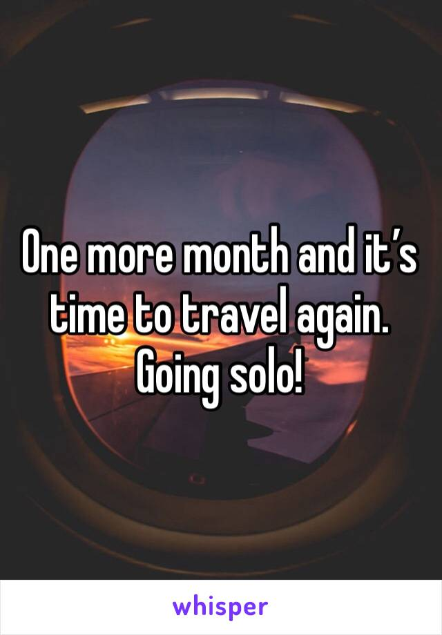 One more month and it's time to travel again. Going solo!