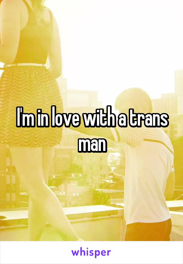 I'm in love with a trans man