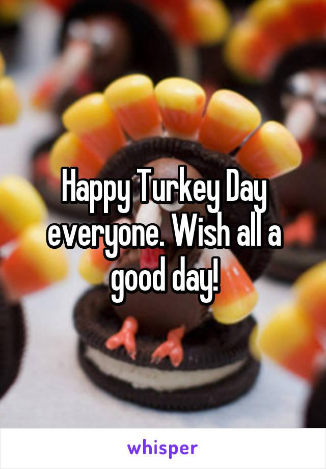 Happy Turkey Day everyone. Wish all a good day!