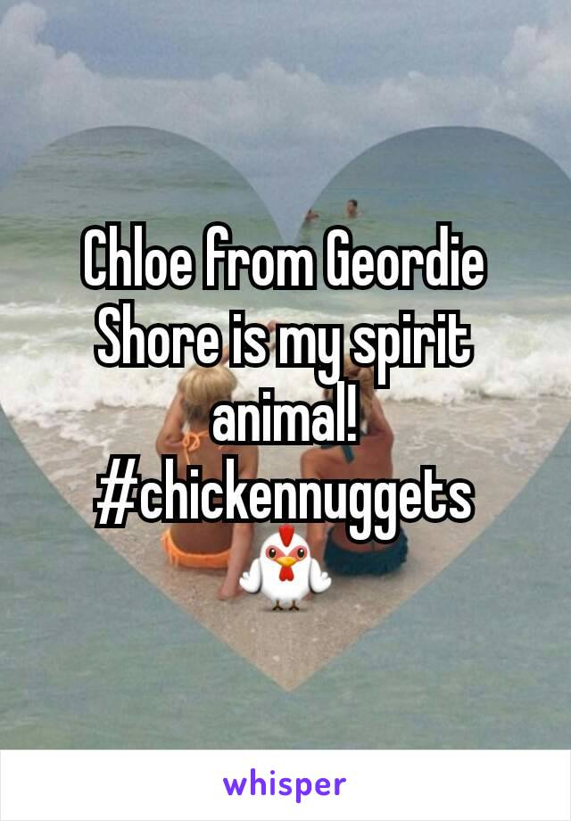 Chloe from Geordie Shore is my spirit animal! #chickennuggets 🐓