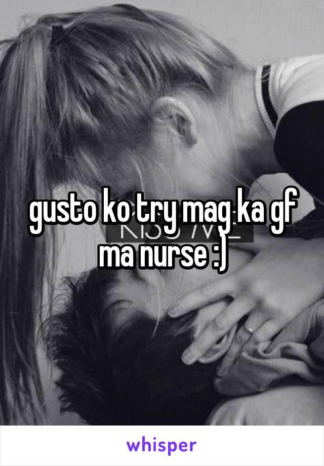 gusto ko try mag ka gf ma nurse :)
