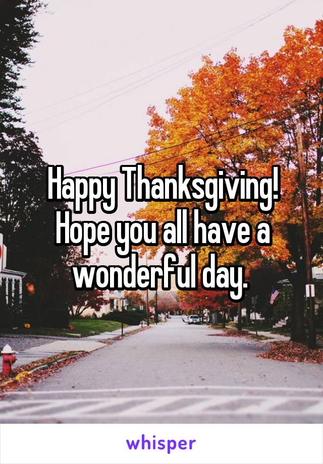 Happy Thanksgiving! Hope you all have a wonderful day.