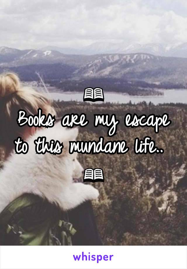 📖 Books are my escape to this mundane life..  📖