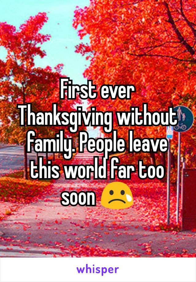 First ever Thanksgiving without family. People leave this world far too soon 😢