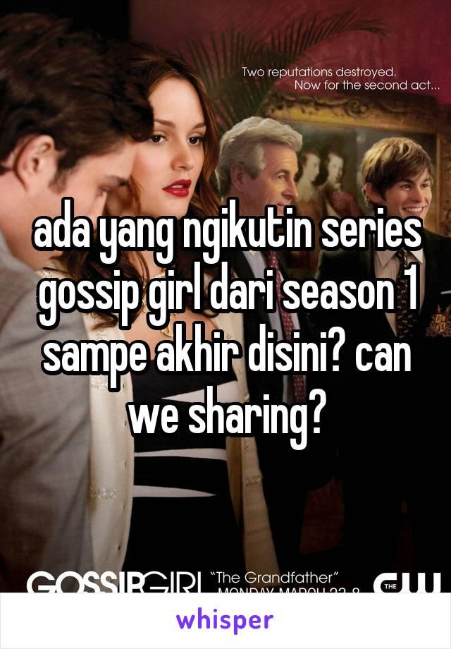 ada yang ngikutin series gossip girl dari season 1 sampe akhir disini? can we sharing?
