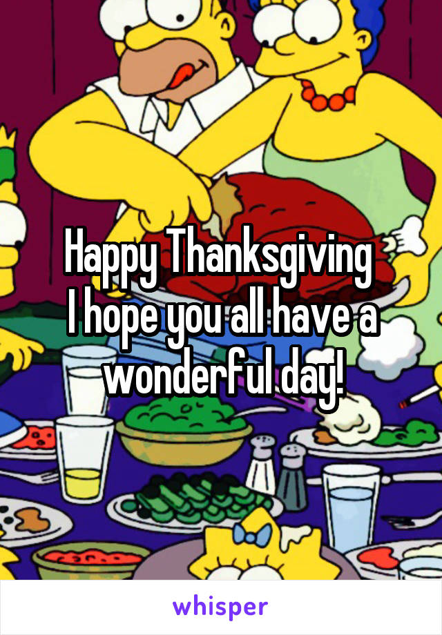 Happy Thanksgiving  I hope you all have a wonderful day!