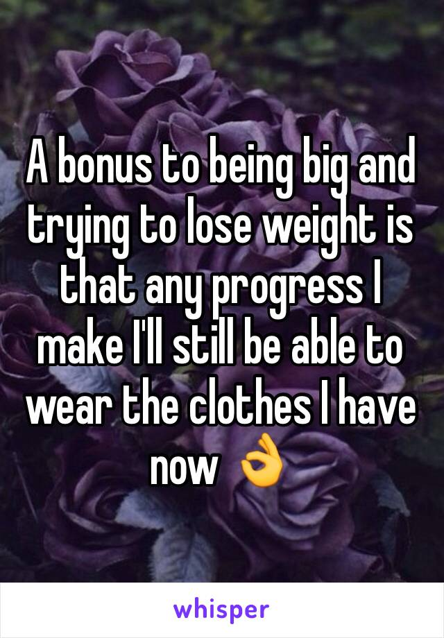 A bonus to being big and trying to lose weight is that any progress I make I'll still be able to wear the clothes I have now 👌