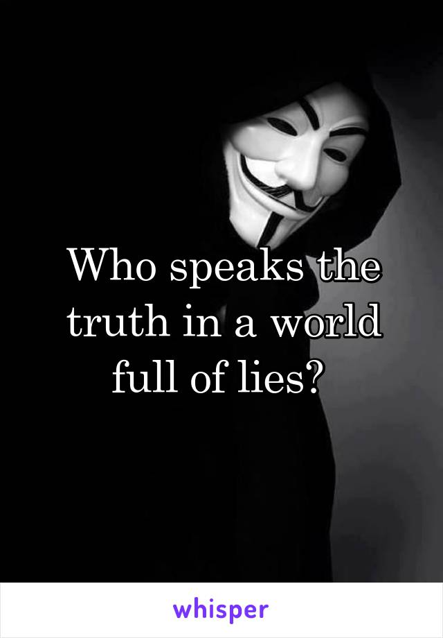 Who speaks the truth in a world full of lies?