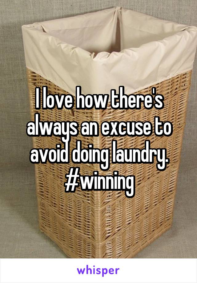 I love how there's always an excuse to avoid doing laundry. #winning