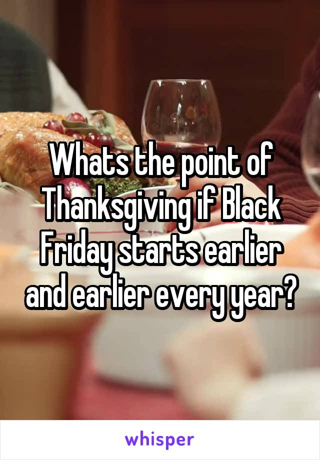 Whats the point of Thanksgiving if Black Friday starts earlier and earlier every year?