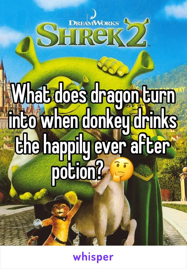 What does dragon turn into when donkey drinks the happily ever after potion? 🤔