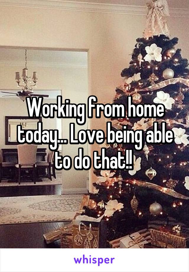 Working from home today... Love being able to do that!!
