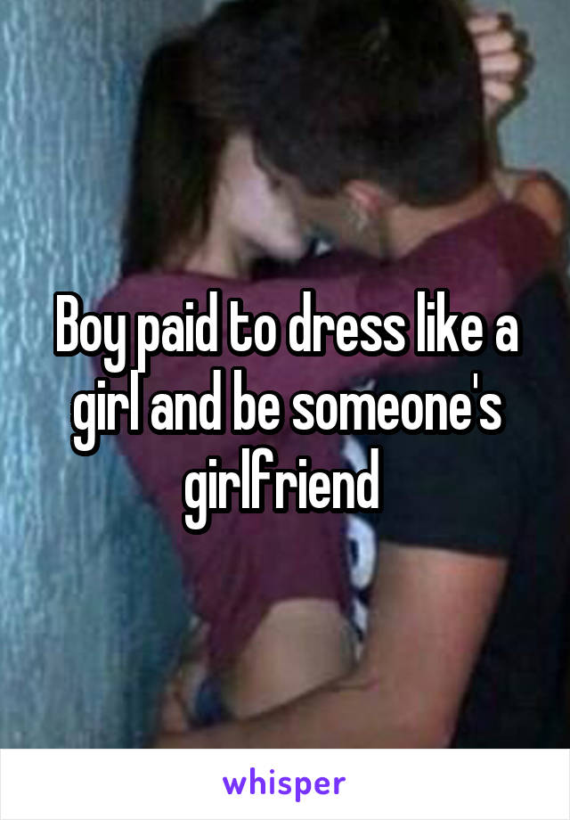 Boy paid to dress like a girl and be someone's girlfriend