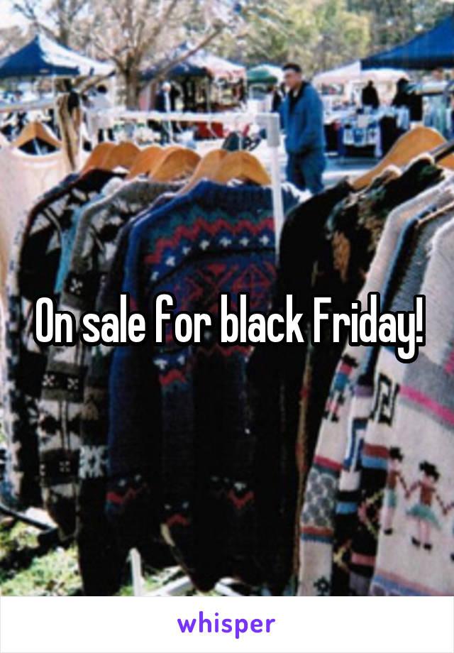 On sale for black Friday!