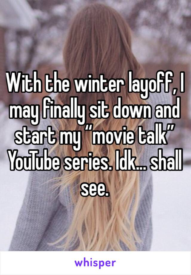 """With the winter layoff, I may finally sit down and start my """"movie talk"""" YouTube series. Idk... shall see."""