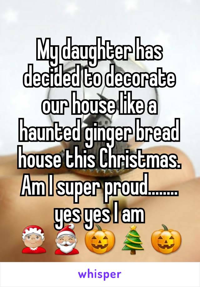 My daughter has decided to decorate our house like a haunted ginger bread house this Christmas. Am I super proud........ yes yes I am                  🤶🏼🎅🏼🎃🎄🎃