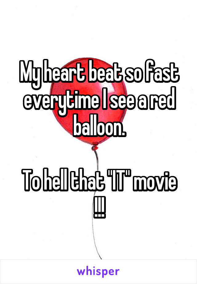 """My heart beat so fast everytime I see a red balloon.  To hell that """"IT"""" movie !!!"""