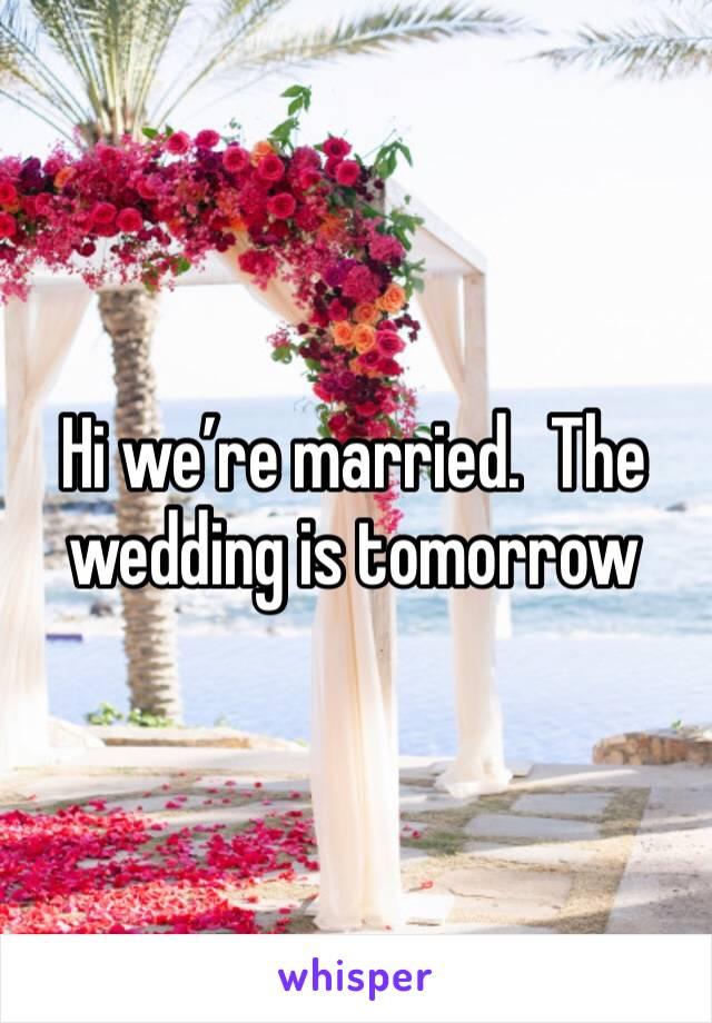 Hi we're married.  The wedding is tomorrow