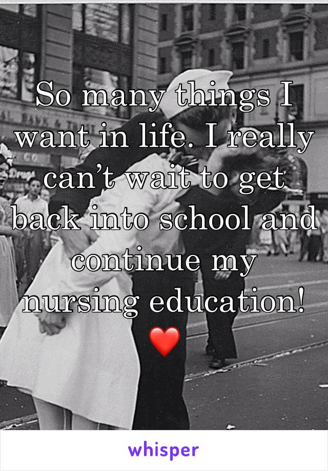 So many things I want in life. I really can't wait to get back into school and continue my nursing education! ❤️