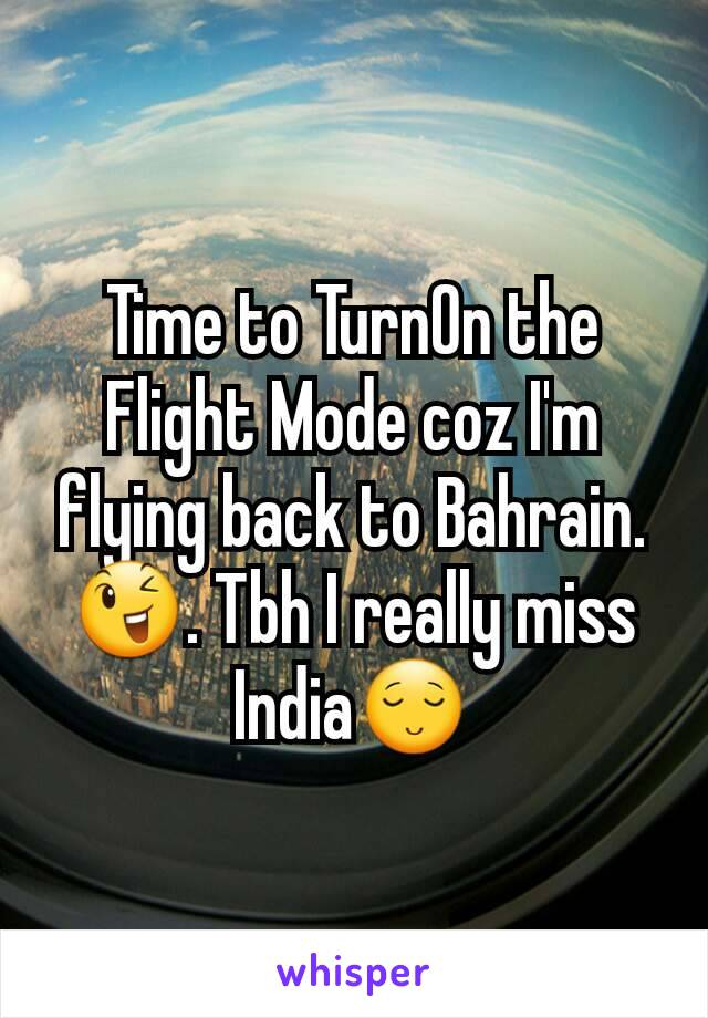 Time to TurnOn the Flight Mode coz I'm flying back to Bahrain. 😉. Tbh I really miss India😌