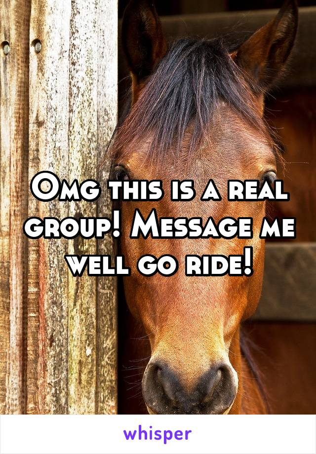 Omg this is a real group! Message me well go ride!
