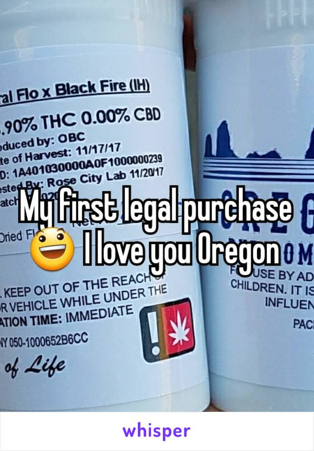 My first legal purchase😃 I love you Oregon